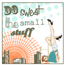 Do Sweat the Small Stuff