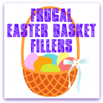 Frugal Easter Basket Fillers: March 25 to March 31