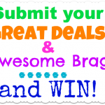 Submit Your Great Deals & Awesome Brags…and Win $25 during July