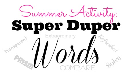 Incorporate super duper words into your daily vocabulary this summer to make learning a part of your every day.