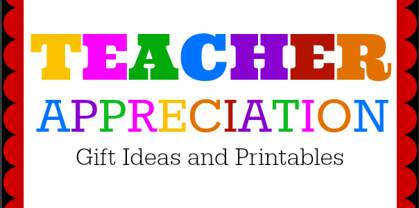 Teacher Appreciation Gift Ideas and Printables