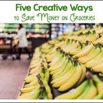 Five Creative Ideas to Save Money on Groceries