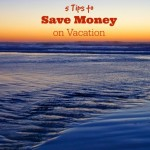 5 Tips for Saving Money on Vacation