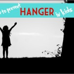 Tips to Prevent Hanger in Children – Because No One Likes Grumpy Kids!
